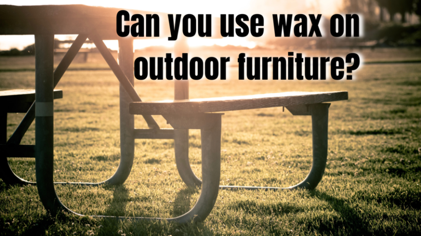 can you use wax on outdoor furniture