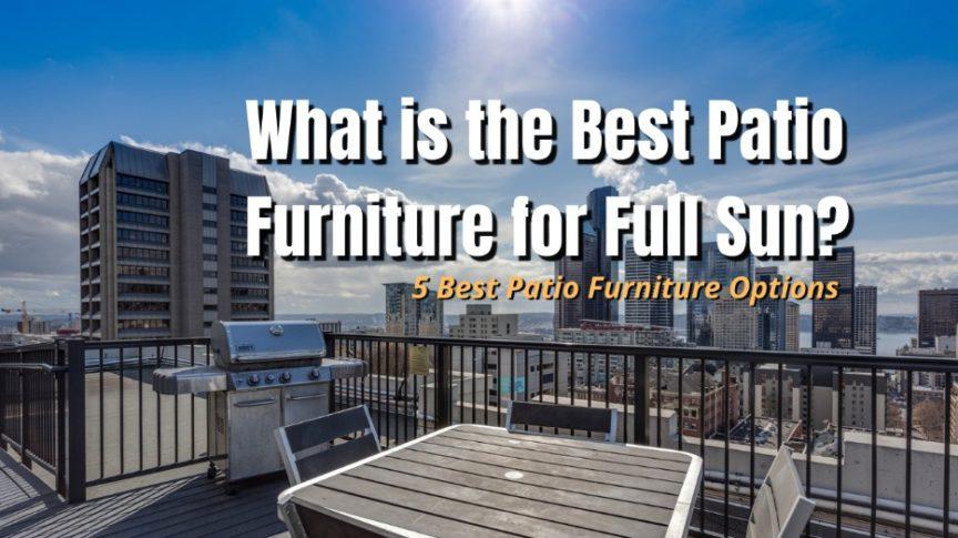 full sun patio furniture