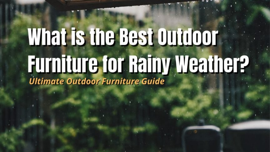 best outdoor furniture for rainy weather
