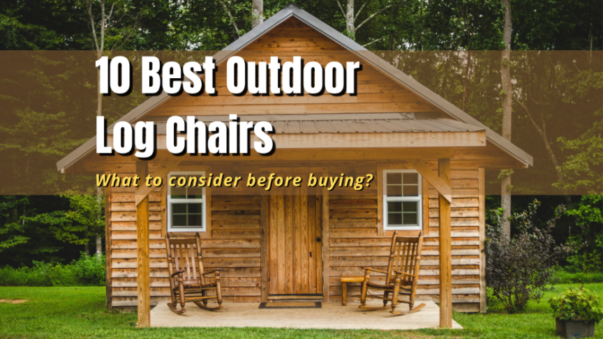 best outdoor log chairs
