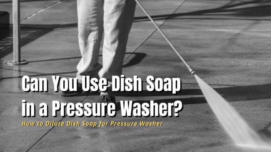 dish soap in pressure washer